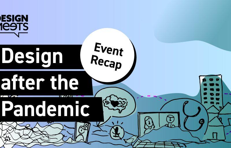 Recap: DesignMeets… Design after the Pandemic
